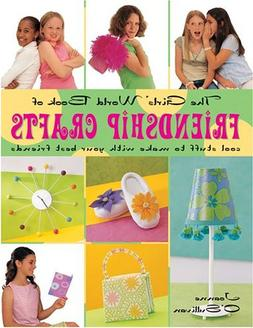 The Girls' World Book of Friendship Crafts: Cool Stuff to Ma