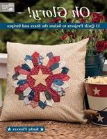 Oh Glory!: 10 Quilt Projects To Salute The Stars And Stripes