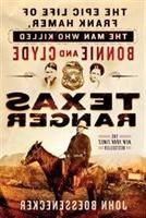 Texas Ranger: The Epic Life Of Frank Hamer, The Man Who Kill